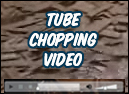 Tube Chopping Video
